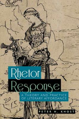 Rhetor Response: A Theory and Practice of Literary Affordance (Paperback)