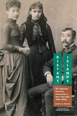 Distant Islands: The Japanese American Community in New York City, 1876-1930s - Nikkei in the Americas (Hardback)