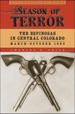 Season of Terror: The Espinosas in Central Colorado, March-October 1863 - Timberline Books (Paperback)