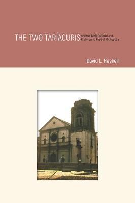 The Two Tariacuris and the Early Colonial and Prehispanic Past of Michoacan (Hardback)
