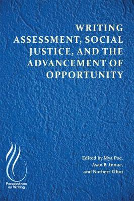 Writing Assessment, Social Justice, and the Advancement of Opportunity (Paperback)