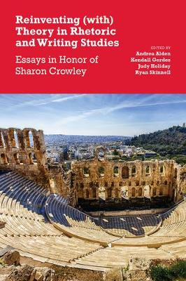 Reinventing (With) Theory in Rhetoric and Writing Studies: Essays in Honor of Sharon Crowley (Paperback)