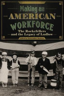 Making an American Workforce: The Rockefellers and the Legacy of Ludlow (Paperback)