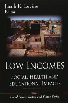 Low Incomes: Social, Health & Educational Impacts (Hardback)