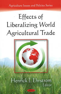 Effects of Liberalizing World Agricultural Trade (Hardback)