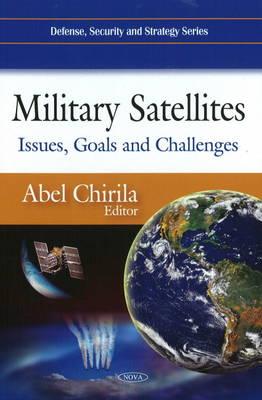 Military Satellites: Issues, Goals & Challenges (Hardback)
