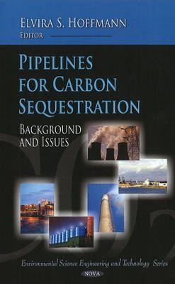 Pipelines for Carbon Sequestration: Background & Issues (Hardback)