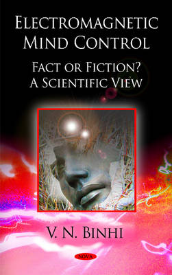 Electromagnetic Mind Control, Fact or Fiction: A Scientific View (Hardback)