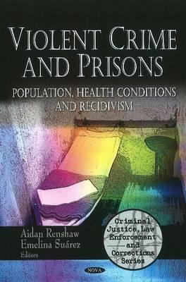 Violent Crime & Prisons: Population, Health Conditions & Recidivism (Hardback)