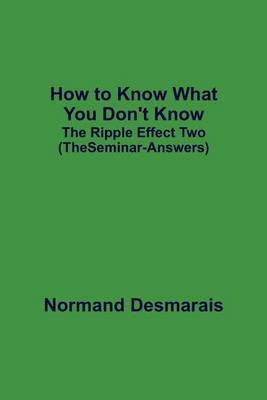 How to Know What You Don't Know: The Ripple Effect Two (the Seminar-Answers) (Paperback)