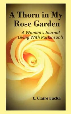 A Thorn in My Rose Garden: A Woman's Journal Living with Parkinson's (Paperback)