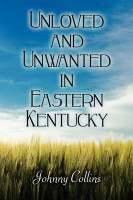 Unloved and Unwanted in Eastern Kentucky (Paperback)