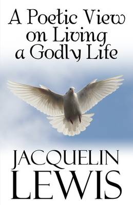 A Poetic View on Living a Godly Life (Paperback)