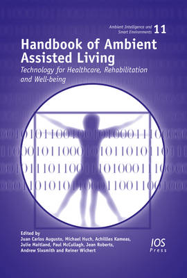 Handbook of Ambient Assisted Living: Technology for Healthcare, Rehabilitation and Well-being - Ambient Intelligence and Smart Environments Volume 11 (Hardback)