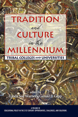 Tradition and Culture in the Millennium: Tribal Colleges and Universities - Educational Policy in the 21st Century: Opportunities, Challenges and Solutions (Hardback)