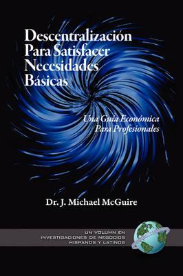 Descentralizacion Para Satisfacer Necesidades Basicas: Una Guia Economica Para Profesionales - Research on Hispanic & Latino Business (Paperback)