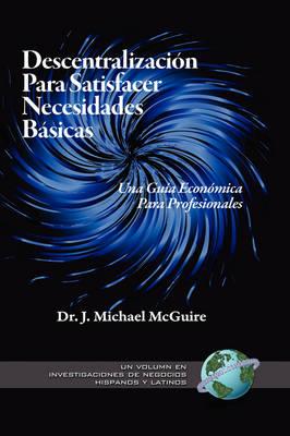 Descentralizacion Para Satisfacer Necesidades Basicas: Una Guia Economica Para Profesionales - Research on Hispanic & Latino Business (Hardback)