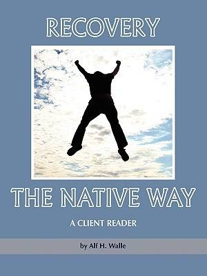 Recovery the Native Way: A Client Reader (Paperback)