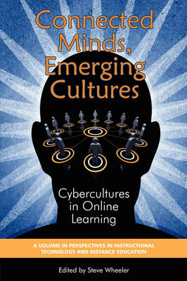 Connected Minds, Emerging Cultures: Cybercultures in Online Learning - Perspectives in Instructional Technology & Distance Education (Paperback)
