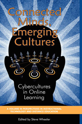 Connected Minds, Emerging Cultures: Cybercultures in Online Learning - Perspectives in Instructional Technology & Distance Education (Hardback)