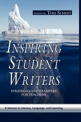 Inspiring Student Writers: Strategies and Examples for Teachers - Literacy, Language & Learning (Hardback)