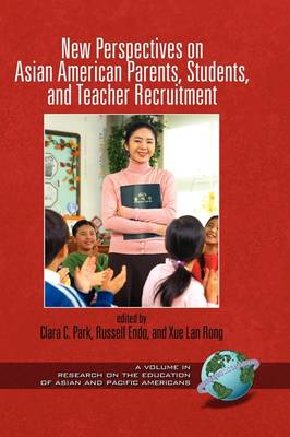New Perspectives on Asian American Parents, Students, and Teacher Recruitment - Research on the Education of Asian Pacific Americans (Hardback)