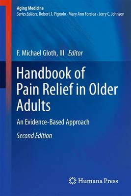 Handbook of Pain Relief in Older Adults: An Evidence-Based Approach - Aging Medicine (Hardback)