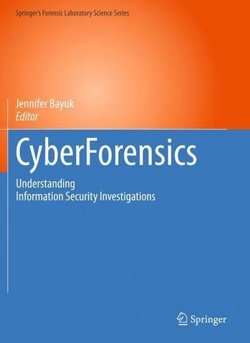 CyberForensics: Understanding Information Security Investigations - Springer's Forensic Laboratory Science Series (Hardback)