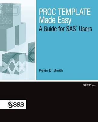 PROC TEMPLATE Made Easy: A Guide for SAS Users (Paperback)