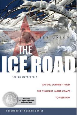 The Ice Road: An Epic Journey from the Stalinist Labor Camps to Freedom (Hardback)