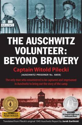 The Auschwitz Volunteer: Beyond Bravery (Hardback)