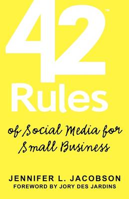 "42 Rules of Social Media for Small Business: A Modern Survival Guide That Answers the Question ""What Do I Do with Social Media""? (Paperback)"