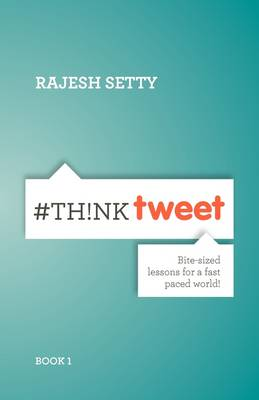 #ThinkTweet Book 1: Bite-sized Lessons for a Fast Paced World. (Paperback)