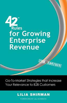 42 Rules for Growing Enterprise Revenue (2nd Edition): Go-To-Market Strategies That Increase Your Relevance to B2B Customers (Paperback)