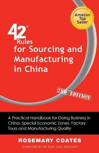 42 Rules for Sourcing and Manufacturing in China (2nd Edition): A Practical Handbook for Doing Business in China, Special Economic Zones, Factory Tours and Manufacturing Quality. (Paperback)