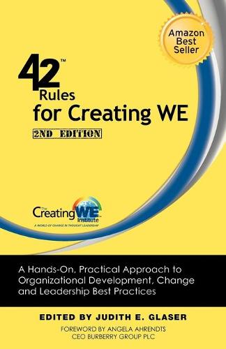 42 Rules for Creating WE (2nd Edition): A Hands-On, Practical Approach to Organizational Development, Change and Leadership Best Practices. (Paperback)