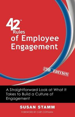 42 Rules of Employee Engagement (2nd Edition): A Straightforward and Fun Look at What It Takes to Build a Culture of Engagement in Business (Paperback)