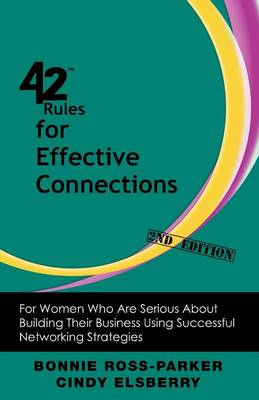 42 Rules for Effective Connections (2nd Edition): For Women Who Are Serious About Building Their Business Using Successful Networking Strategies (Paperback)