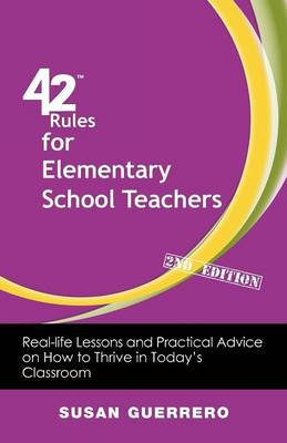 42 Rules for Elementary School Teachers (2nd Edition): Real-Life Lessons and Practical Advice on How to Thrive in Today's Classroom (Paperback)