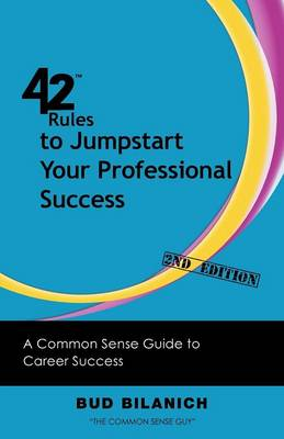 42 Rules to Jumpstart Your Professional Success (2nd Edition): A Common Sense Guide to Career Success (Paperback)