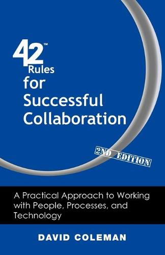 42 Rules for Successful Collaboration (2nd Edition): A Practical Approach to Working with People, Processes and Technology (Paperback)