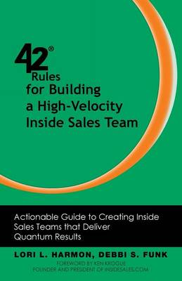 42 Rules for Building a High-Velocity Inside Sales Team: Actionable Guide to Creating Inside Sales Teams that Deliver Quantum Results (Paperback)