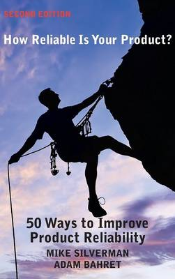 How Reliable Is Your Product? (Second Edition): 50 Ways to Improve Product Reliability (Hardback)