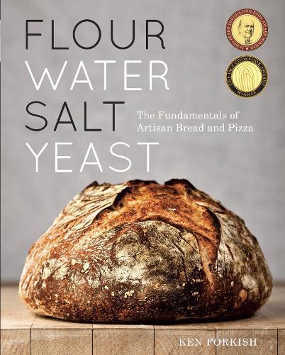 Flour Water Salt Yeast: The Fundamentals of Artisan Bread and Pizza [A Cookbook] (Hardback)