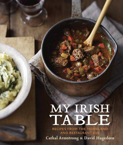 My Irish Table: Recipes from the Homeland and Restaurant Eve [A Cookbook] (Hardback)