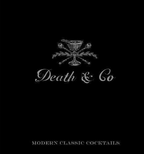 Death & Co: Modern Classic Cocktails, with More than 500 Recipes (Hardback)