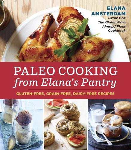 Paleo Cooking from Elana's Pantry: Gluten-Free, Grain-Free, Dairy-Free Recipes [A Cookbook] (Paperback)