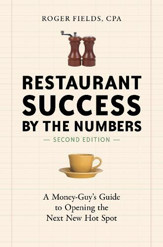 Restaurant Success by the Numbers, Second Edition: A Money-Guy's Guide to Opening the Next New Hot Spot (Paperback)