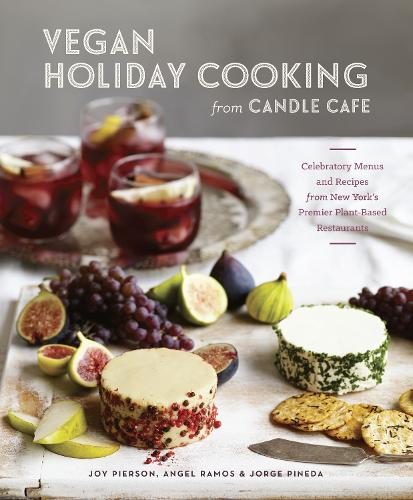 Vegan Holiday Cooking From Candle Cafe: Celebratory Menus and Recipes from New York's Premier Plant-Based Restaurants [A Cookbook] (Hardback)
