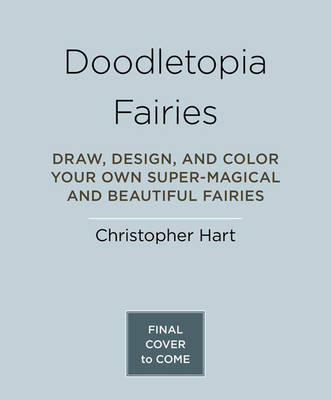 Doodletopia: Fairies: Draw, Design, and Color Your Own Super-Magical and Beautiful Fairies (Paperback)